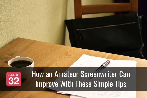 How an Amateur Screenwriter Can Improve With These Simple Tips