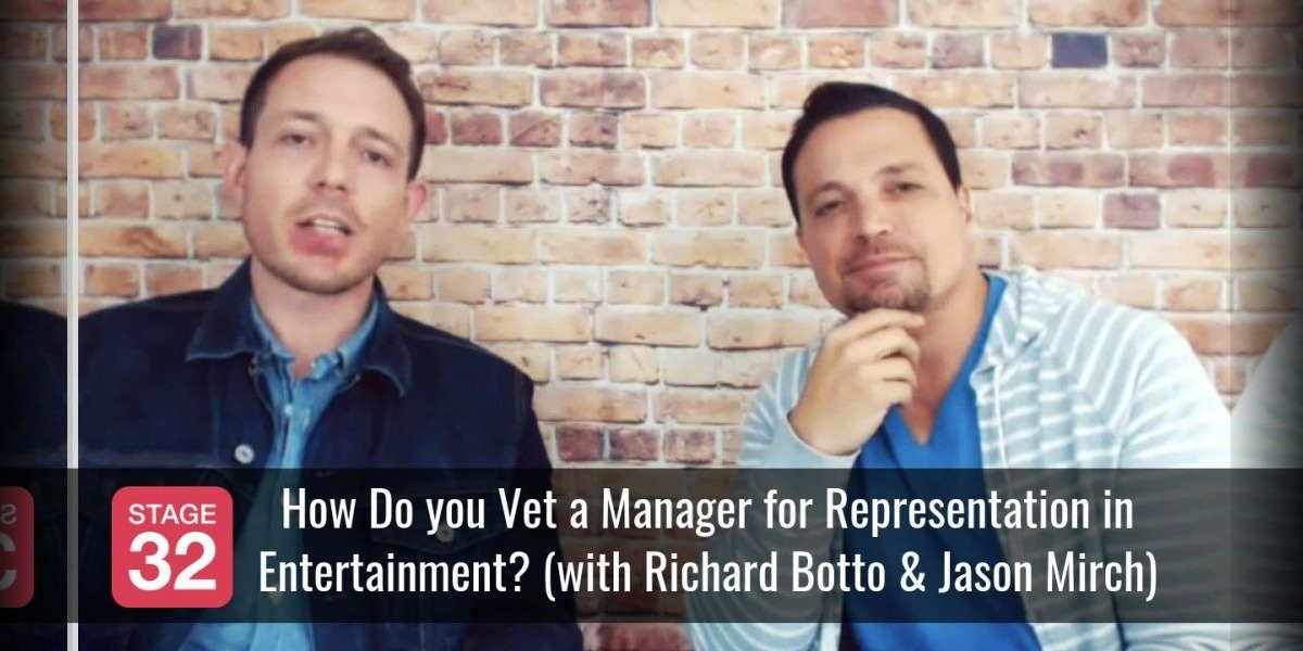 How Do you Vet a Manager for Representation in Entertainment? (with Richard Botto & Jason Mirch)