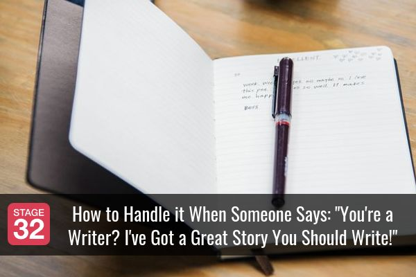 "How to Handle it When Someone Says: ""You're a Writer? I've Got a Great Story You Should Write!"""