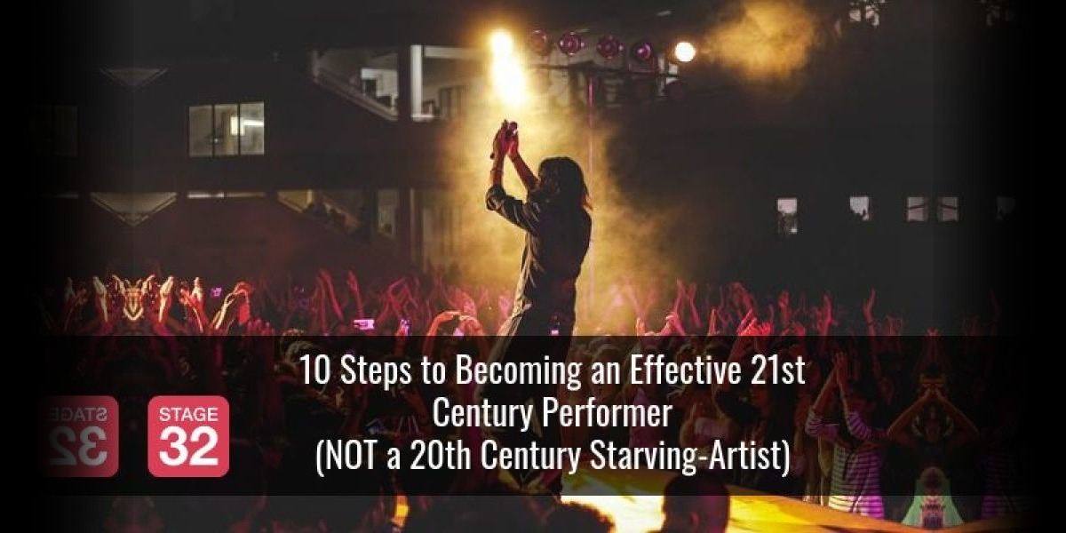 10 Steps to Becoming an Effective 21st Century Performer (NOT a 20th Century Starving-Artist)