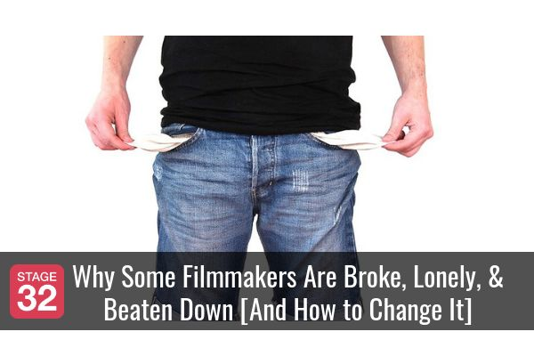 Why Some Filmmakers Are Broke, Lonely, & Beaten Down [And How to Change It]