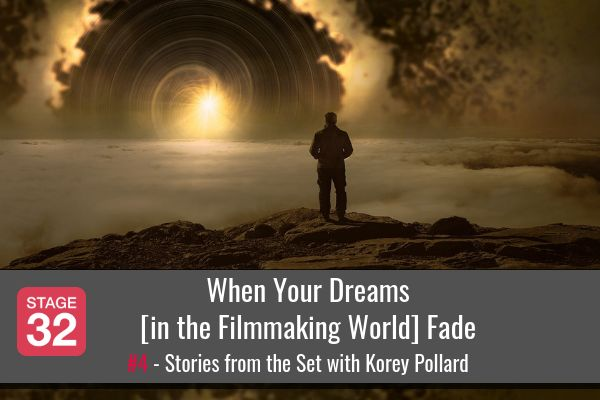 When Your Dreams [in the Filmmaking World] Fade
