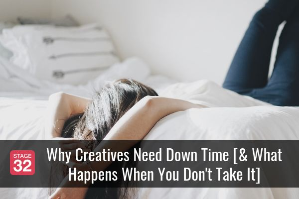 Why Creatives Need Down Time [& What Happens When You Don't Take It]