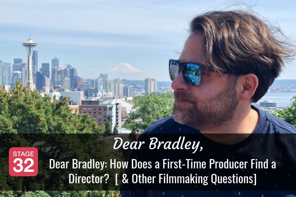 Dear Bradley: How Does a First-Time Producer Find a Director? [And Other Filmmaking Questions]