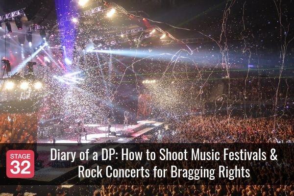 Diary of a DP: How to Shoot Music Festivals & Rock Concerts for Bragging Rights