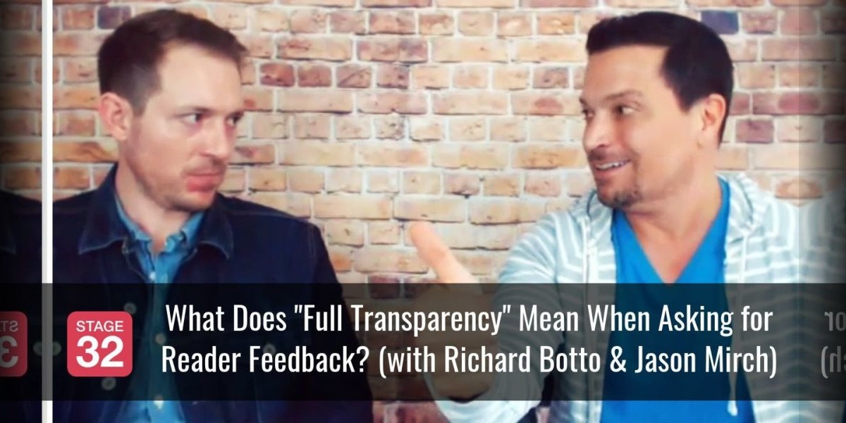 "What Does ""Full Transparency"" Mean When Asking for Reader Feedback? (with Richard Botto & Jason Mirch)"