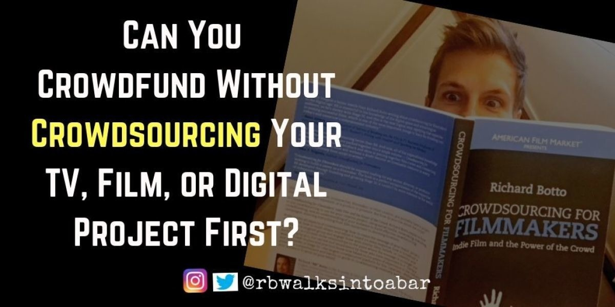 Can You Crowdfund Without Crowdsourcing Your TV, Film, or Digital Project First?