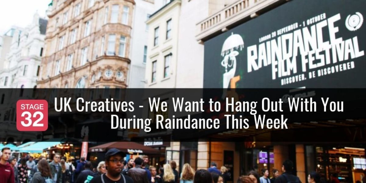 UK Creatives - We Want to Hang Out With You During Raindance This Week