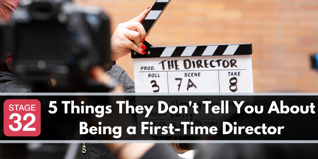 5 Things They Don't Tell You About Being a First-Time Director