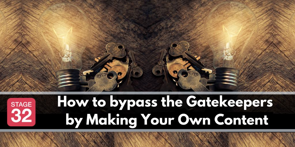 How to bypass the Gatekeepers by Making Your Own Content