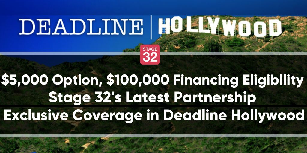 $5,000 Option, $100,000 Financing Eligibility - Stage 32's Latest Partnership - Exclusive Coverage in Deadline Hollywood