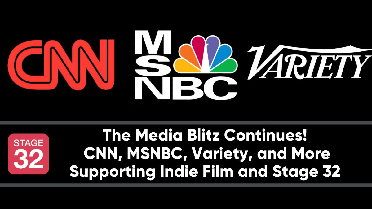 The Media Blitz Continues - CNN, MSNBC, Variety, and More Supporting Indie Film and Stage 32