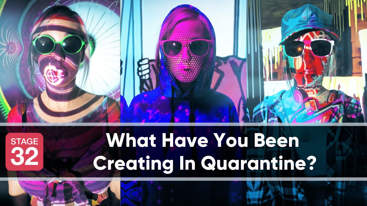 What Have You Been Creating In Quarantine?
