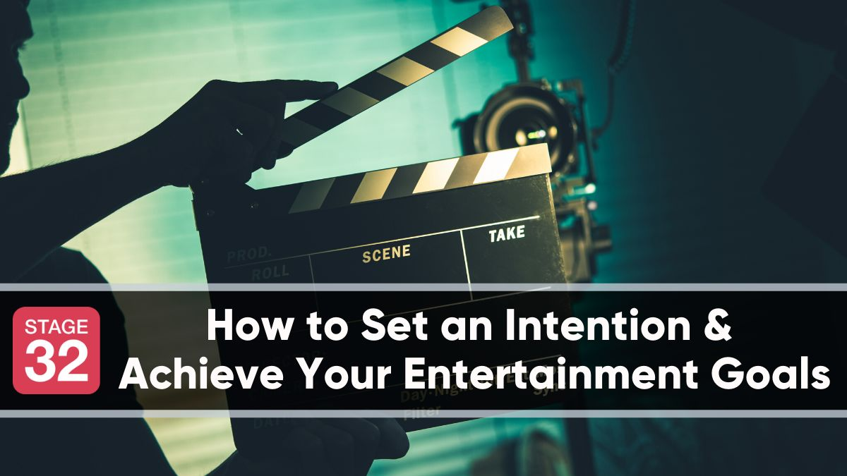 How to Set an Intention & Achieve Your Entertainment Goals