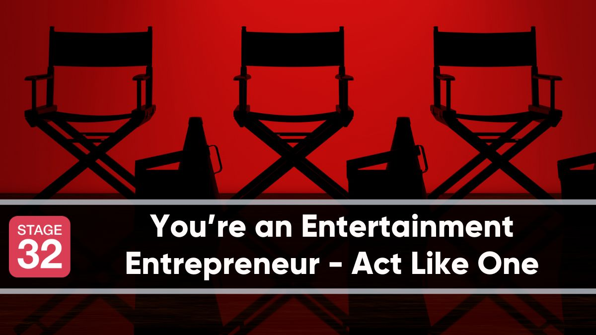 You're an Entertainment Entrepreneur - Act Like One