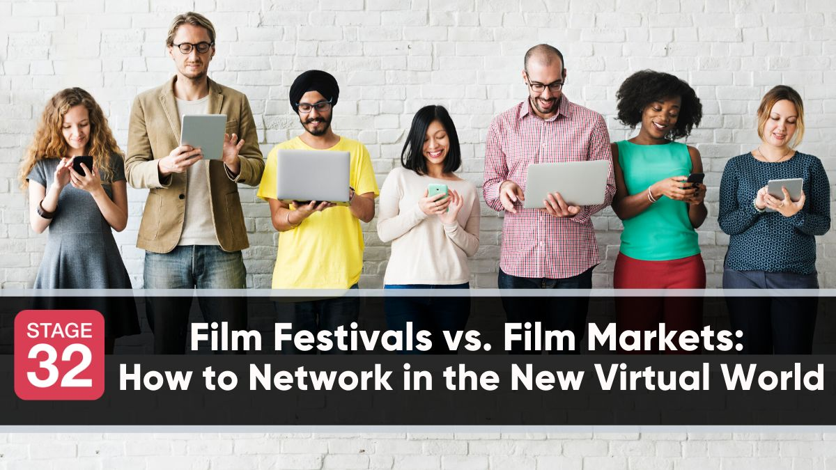 Film Festivals vs. Film Markets: How to Network in the New Virtual World