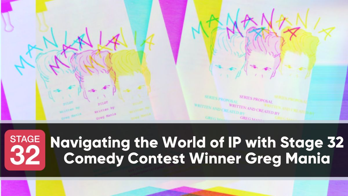 Navigating the World of IP with Stage 32 Comedy Contest Winner Greg Mania