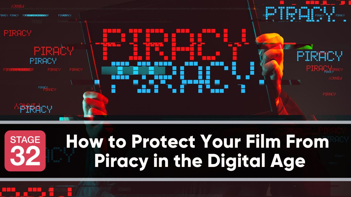 How to Protect Your Film From Piracy in the Digital Age