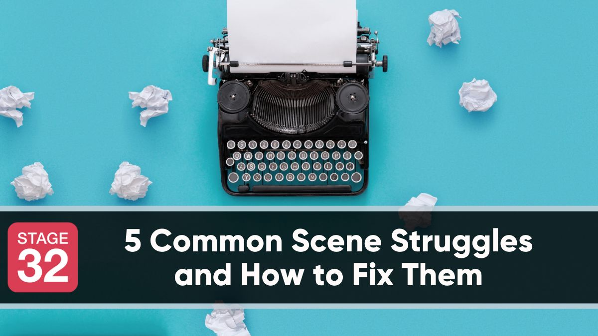 5 Common Scene Struggles and How to Fix Them