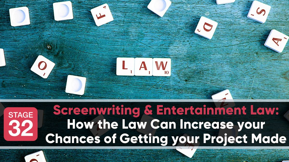 Screenwriting & Entertainment Law: How the Law Can Increase your Chances of Getting your Project Made