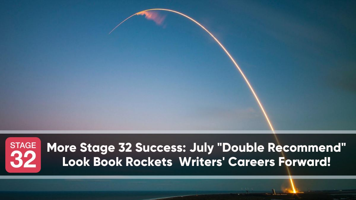"More Stage 32 Success: July ""Double Recommend"" Look Book Rockets Writers' Careers Forward!"