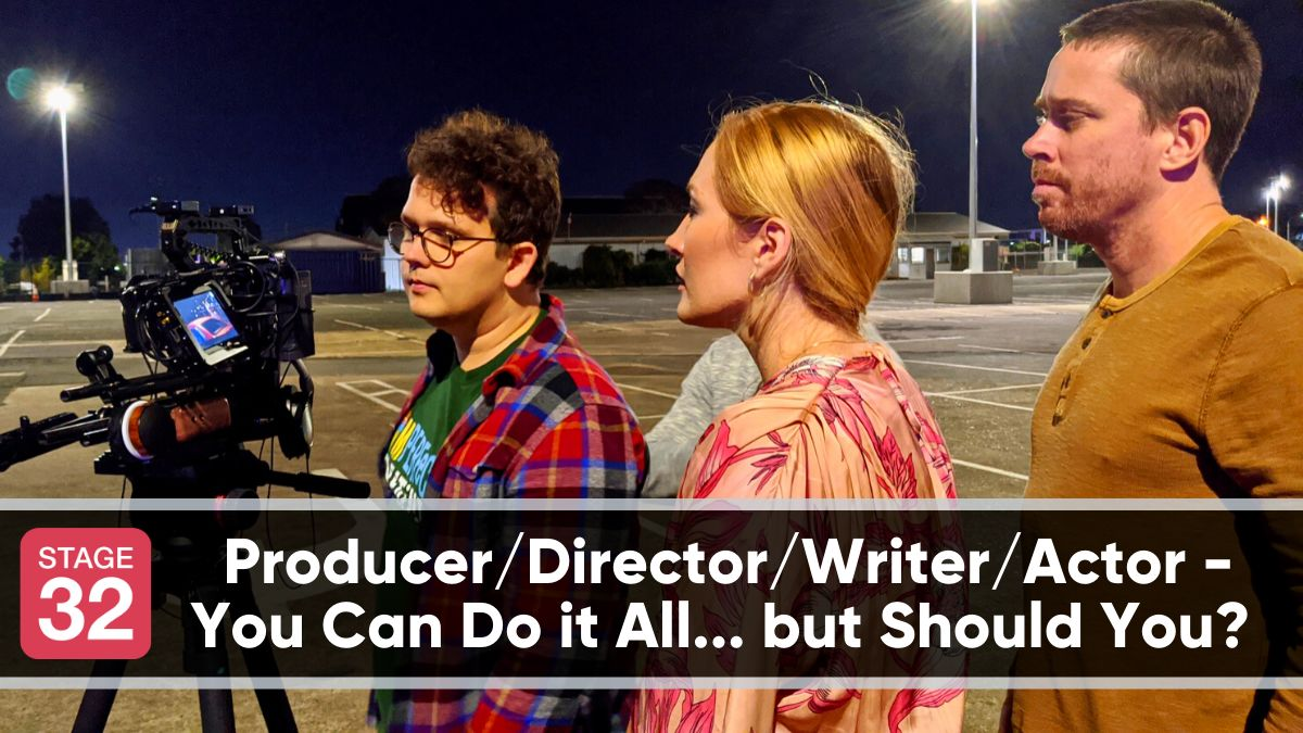 Producer/Director/Writer/Actor - You Can Do it All... but Should You?