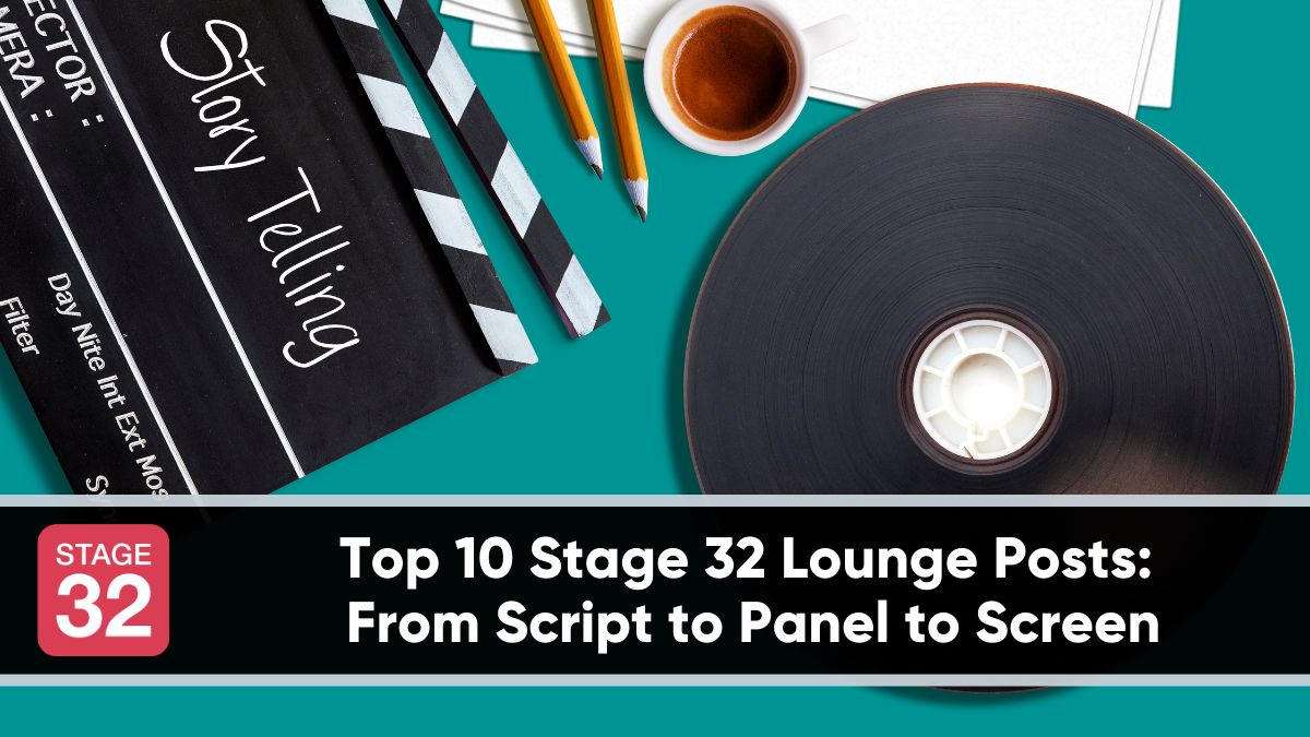 Top 10 Stage 32 Lounge Posts - From Script to Panel to Screen