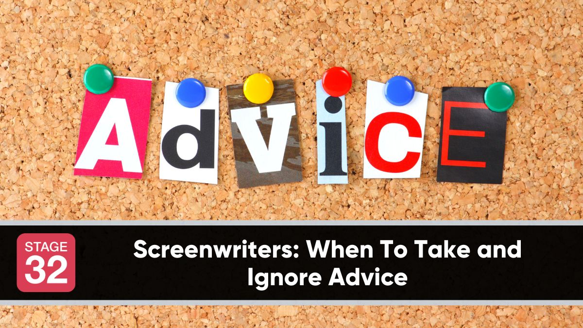 Screenwriters: When To Take and Ignore Advice