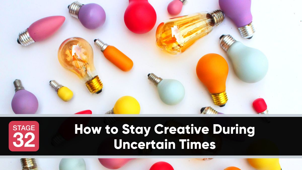 How to Stay Creative During Uncertain Times