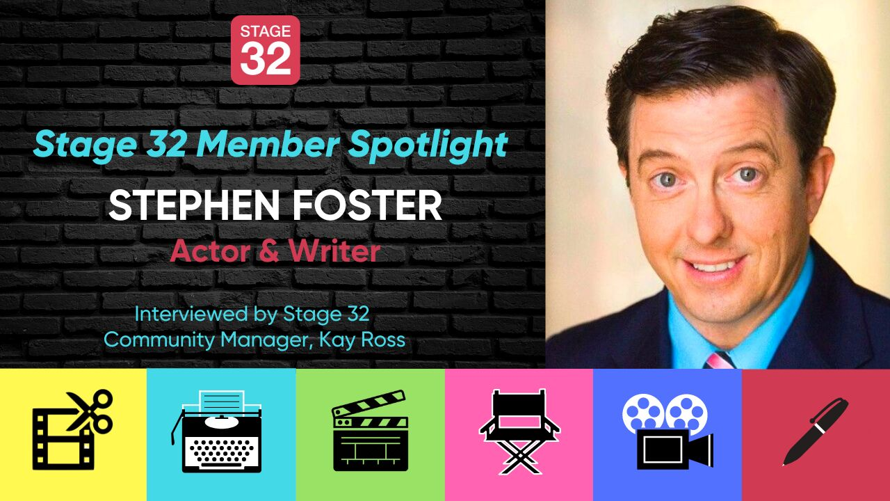 Stage 32 Member Spotlight: Stephen Foster, Actor & Writer