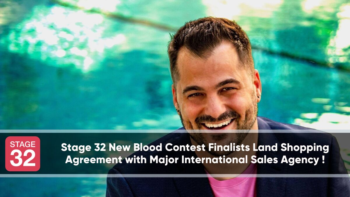 Stage 32 New Blood Contest Finalists Land Shopping Agreement with Major International Sales Agency !