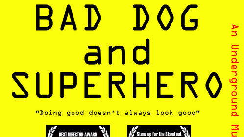 BAD DOG AND SUPERHERO is on Vimeo and Google Play. This underground, urban musical about 2 semi-homeless men trying to do good in the world.  Doing good doesn't always look good...