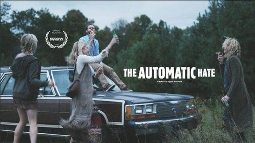 THE AUTOMATIC HATE - Premiering this month (March, 2015) at SXSW!