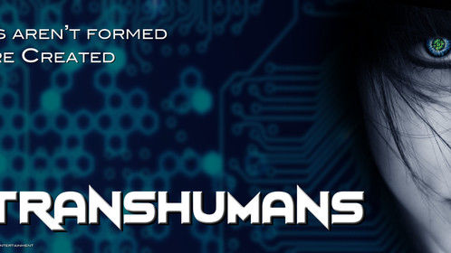 The Transhumans - An action/adventure television series which sends a superhuman task force on the most dangerous covert missions around the world.