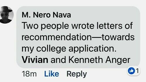 """""""Two people wrote letters of recommendation toward my college application. Vivian and Kenneth Anger."""""""