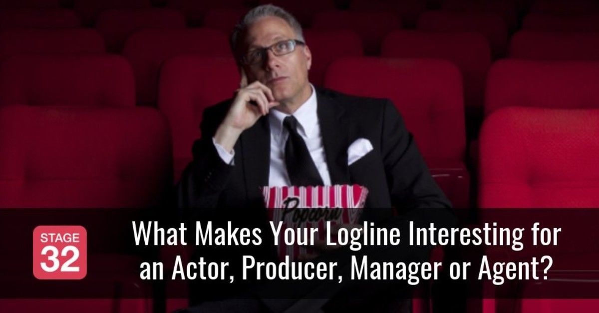 Stage 32 Next Level Education: What Makes Your Logline Interesting for an  Actor, Producer, Manager or Agent?