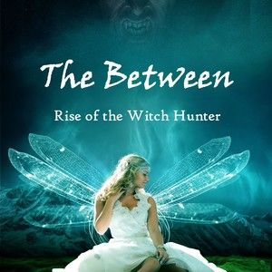 The Between: Rise of the Witch Hunter