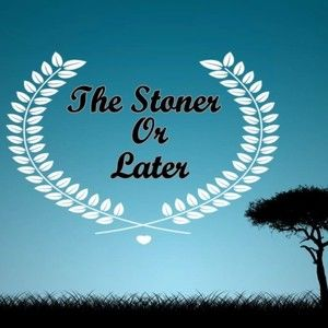 The Stoner Or Later