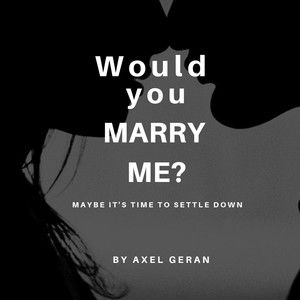 Would you marry me?