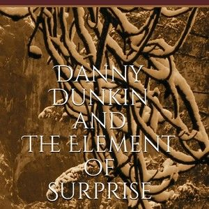 Danny Dunkin and The Elelment of Surprise