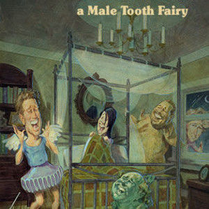 Bye Cuspid! The Adventures of a Male Tooth Fairy