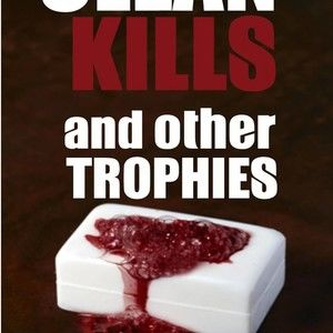Clean Kills and Other Trophies