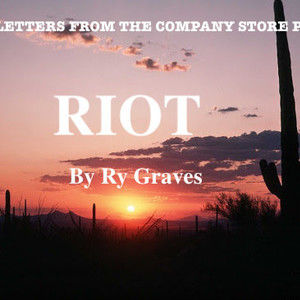 Love Letters From The Company Store Part II: RIOT