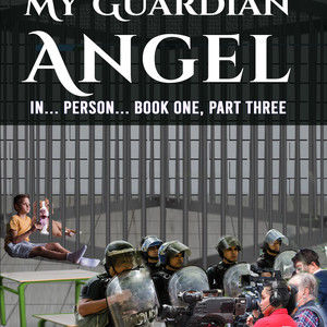 A Once in A Lifetime Meeting with My Guardian Angel... IN... PERSON... Book One, Part Three