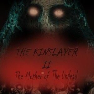THE KINSLAYER II (The Mother of the Undead)