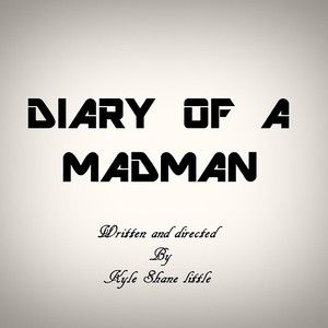 DIARY OF A MADMAN written and directed by Kyle little!
