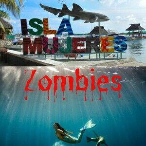 Isla Mujeres Zombies