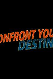 Confront your destiny