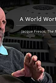A World Worth Imagining - Jacque Fresco, the Man with the Plan