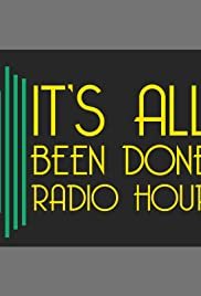 It's All Been Done Radio Hour